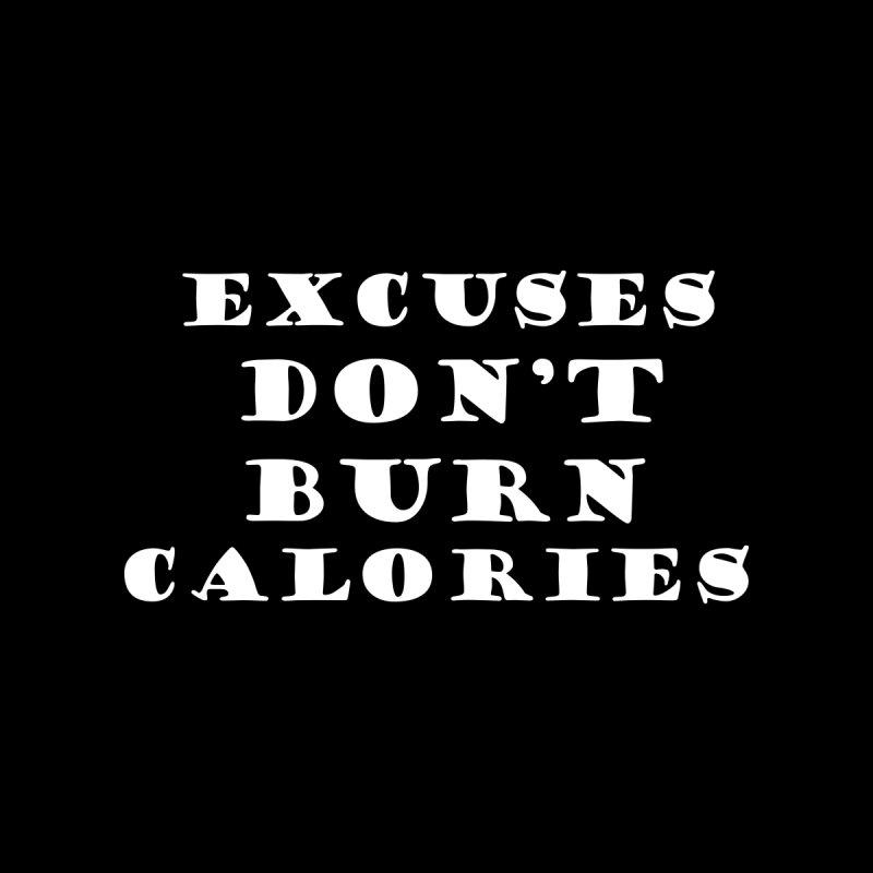 Excuses Don't Burn Calories Women's Tank by TheAngieChu Merch Shoppe