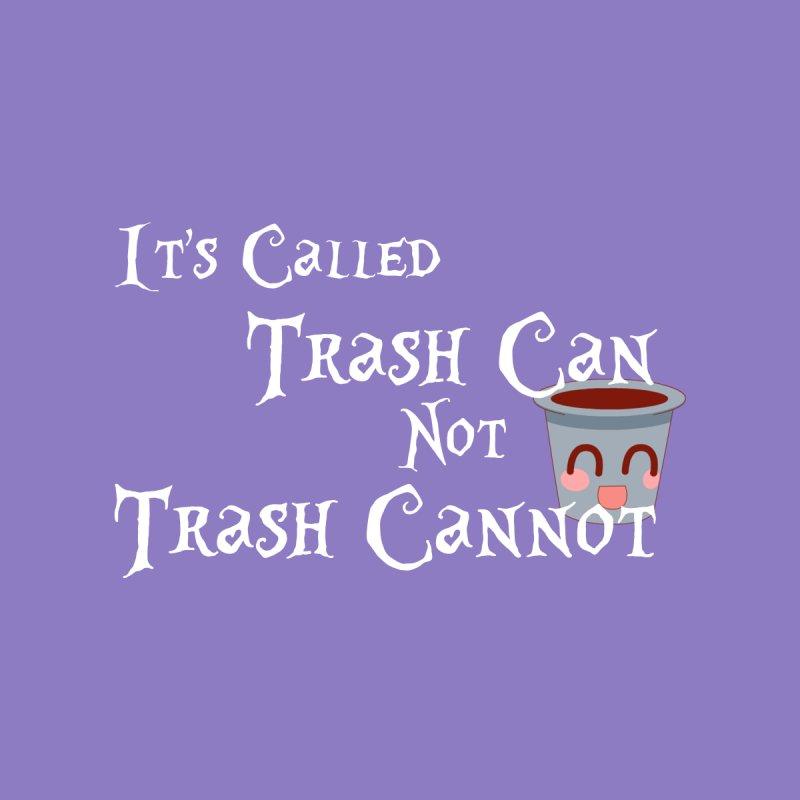 Trash CAN, Not Trash CANNOT Women's Tank by TheAngieChu Merch Shoppe