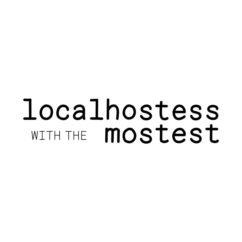 localhostess with the mostest Men's T-Shirt by chungnguyen's Artist Shop
