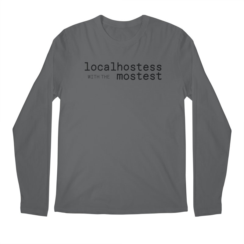 localhostess with the mostest Men's Longsleeve T-Shirt by chungnguyen's Artist Shop
