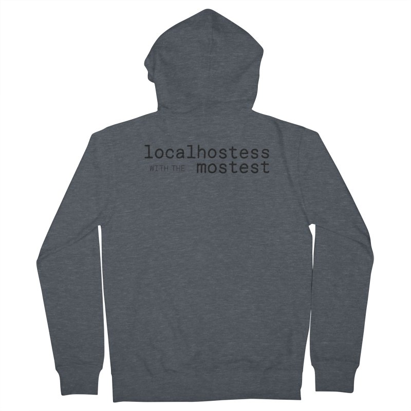 localhostess with the mostest Women's French Terry Zip-Up Hoody by chungnguyen's Artist Shop