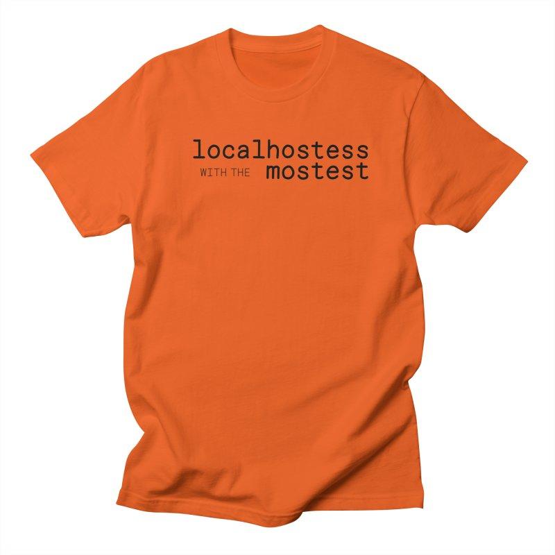 localhostess with the mostest Women's Regular Unisex T-Shirt by chungnguyen's Artist Shop