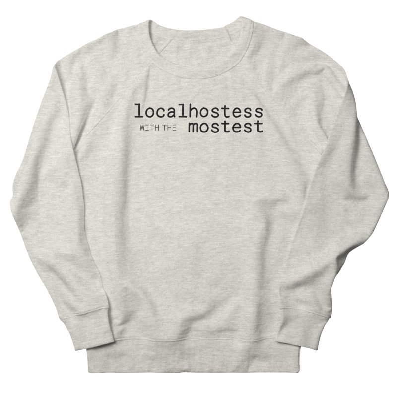 localhostess with the mostest Women's French Terry Sweatshirt by chungnguyen's Artist Shop