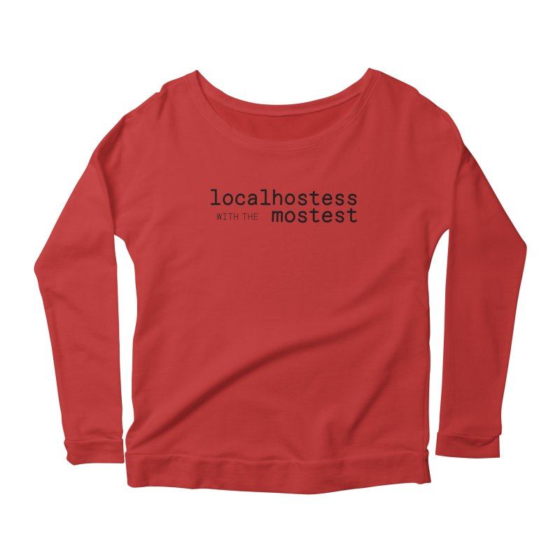 localhostess with the mostest Women's Scoop Neck Longsleeve T-Shirt by chungnguyen's Artist Shop