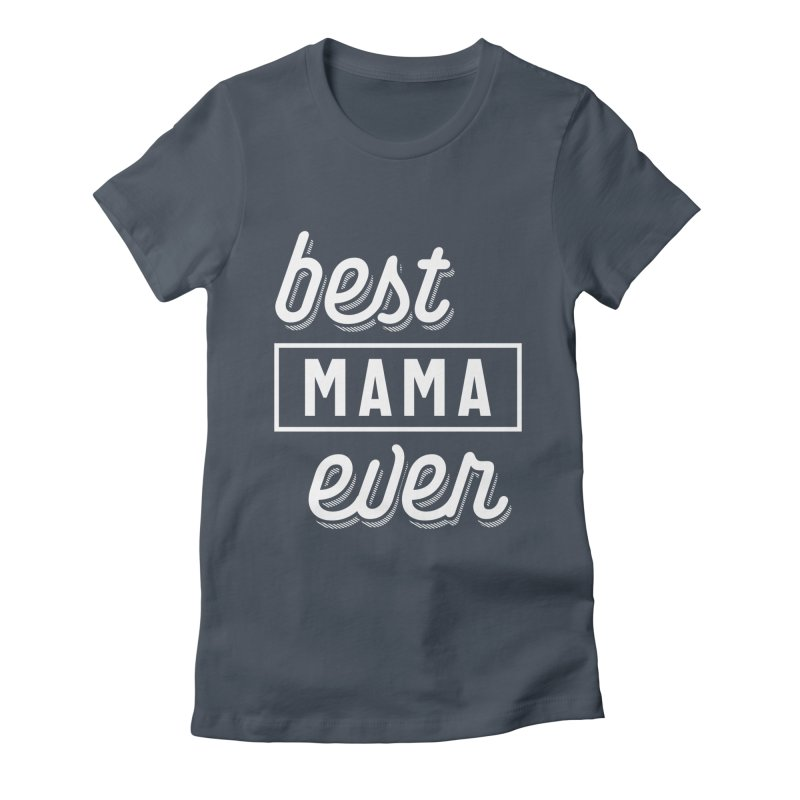 Best Mama Ever Mother's Day Gift Women's T-Shirt by Cido Lopez Shop