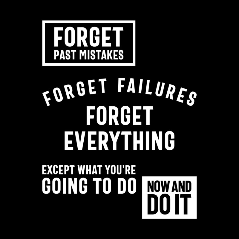 Forget Past Mistakes Except What You're Going To Do Now And Do It Men's T-Shirt by Cido Lopez Shop