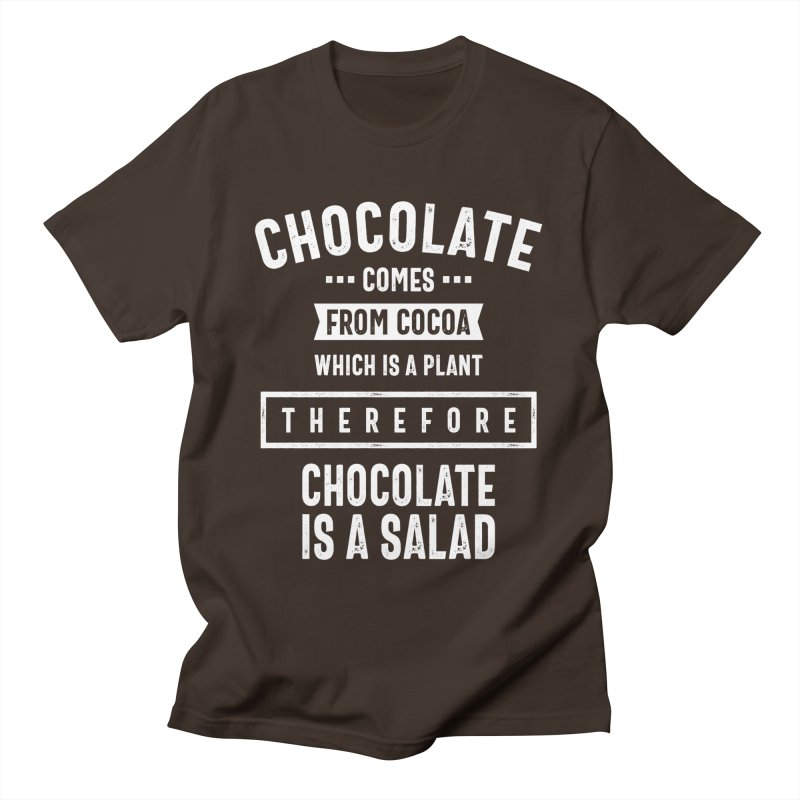 Therefore Chocolate Salad Sweet Tooth - Funny Sayings Men's T-Shirt by Cido Lopez Shop