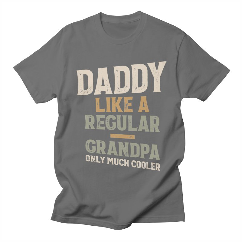 Daddy Like A Regular Grandpa Only Much Cooler - Father and Grandpa Gifts Men's T-Shirt by Cido Lopez Shop