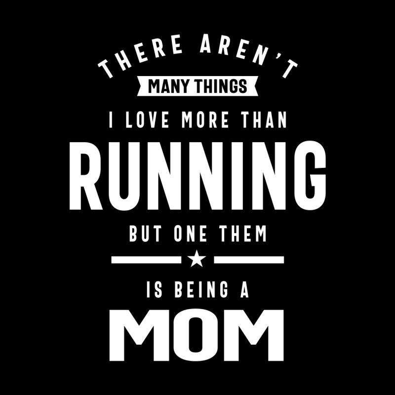 I love Running. I Love Being a Mom   Mom and Grandma Gift Men's T-Shirt by Cido Lopez Shop