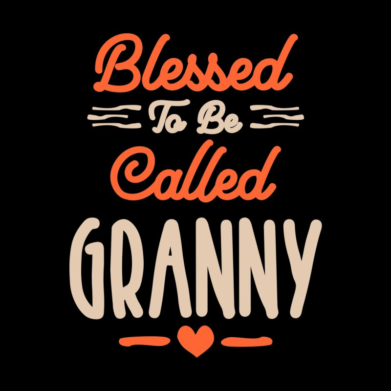 Blessed To Be Called Granny   Grandmother Gift Women's T-Shirt by Cido Lopez Shop