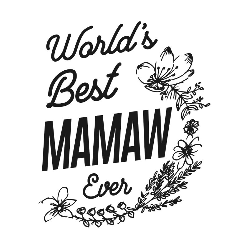World's Best Mamaw Ever | Mother Gift Women's T-Shirt by Cido Lopez Shop