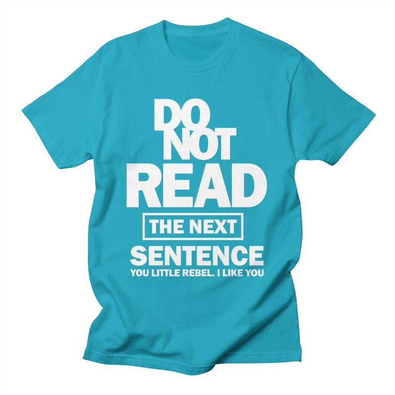 Do Not Read The Next Sentence Men's T-Shirt by Cido Lopez Shop