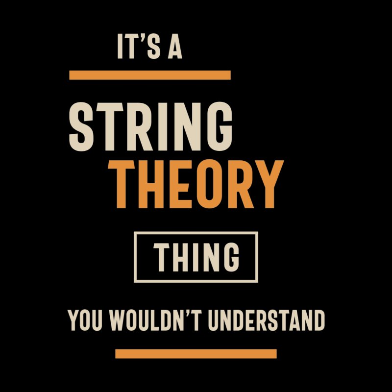A String Theory Thing, You Wouldn't Understand Men's T-Shirt by Cido Lopez Shop