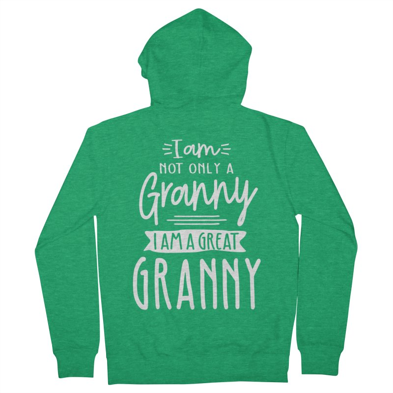 I Am Not Only a Granny I Am a Great Granny Women's Zip-Up Hoody by Cido Lopez Shop
