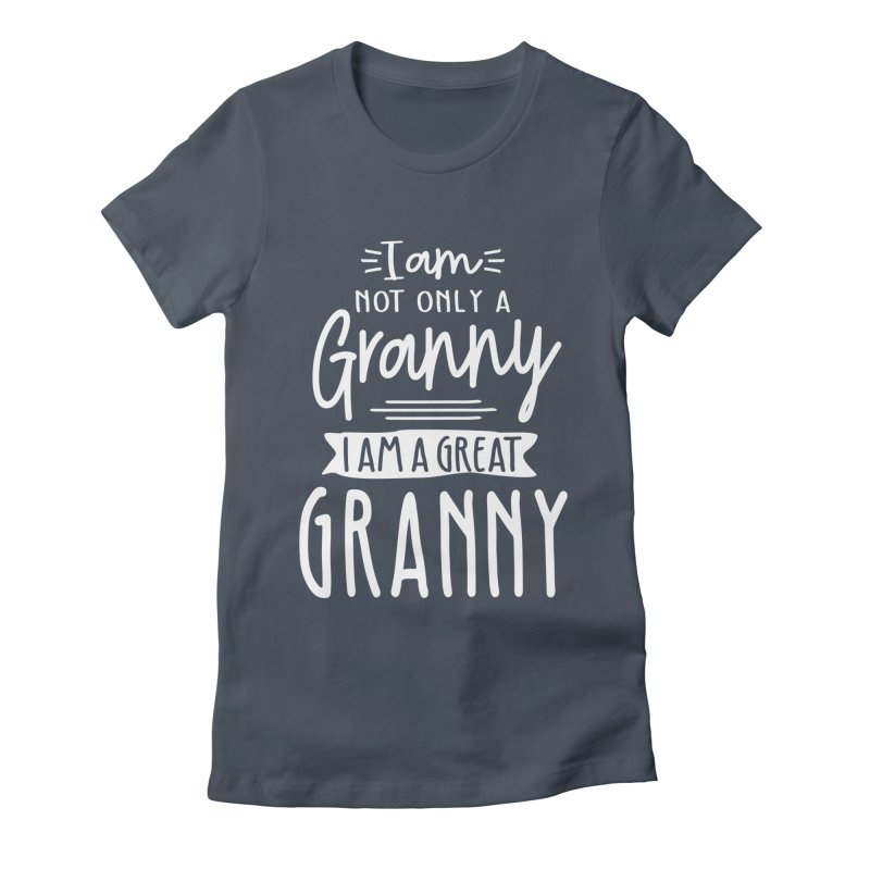 I Am Not Only a Granny I Am a Great Granny Women's T-Shirt by Cido Lopez Shop
