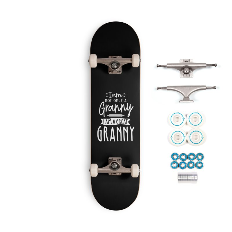 I Am Not Only a Granny I Am a Great Granny Accessories Skateboard by Cido Lopez Shop