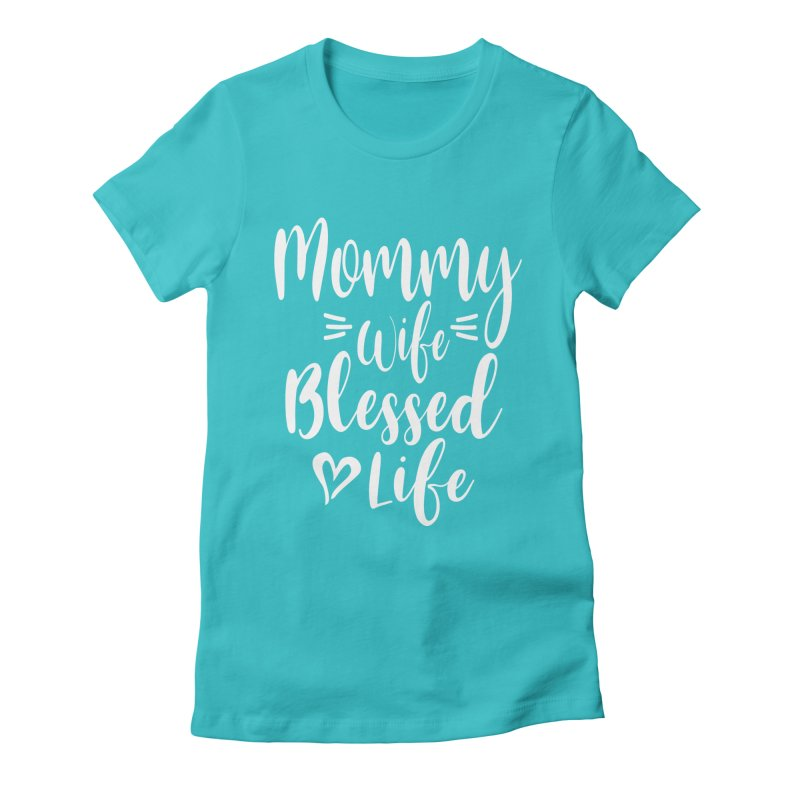 Womens Mommy Wife Blessed Life | Mothers Day Women's T-Shirt by Cido Lopez Shop