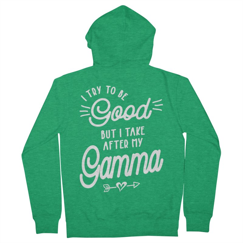 I Try To Be Good But I Take After My Gamma Women's Zip-Up Hoody by Cido Lopez Shop