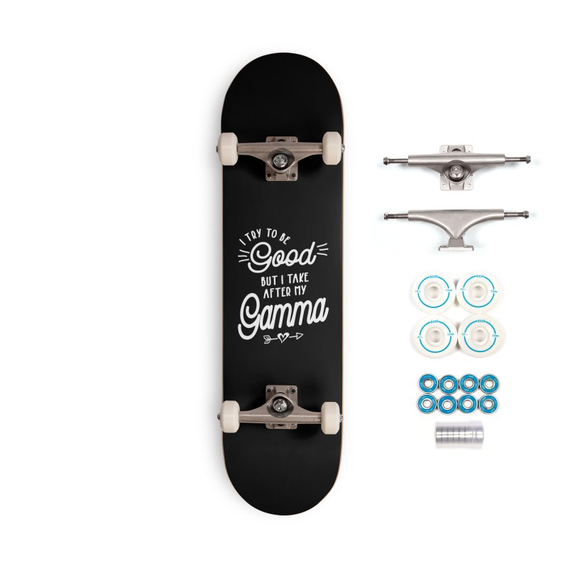I Try To Be Good But I Take After My Gamma Accessories Skateboard by Cido Lopez Shop