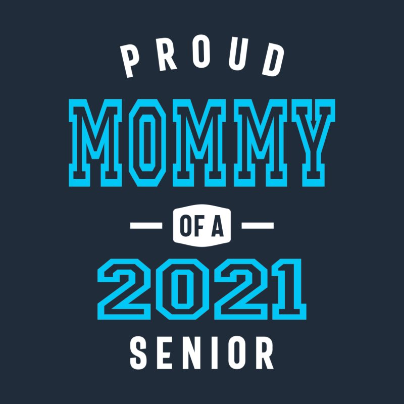 Funny Proud Mommy Of A Class Of 2021 Senior Graduation Gift Women's T-Shirt by Cido Lopez Shop