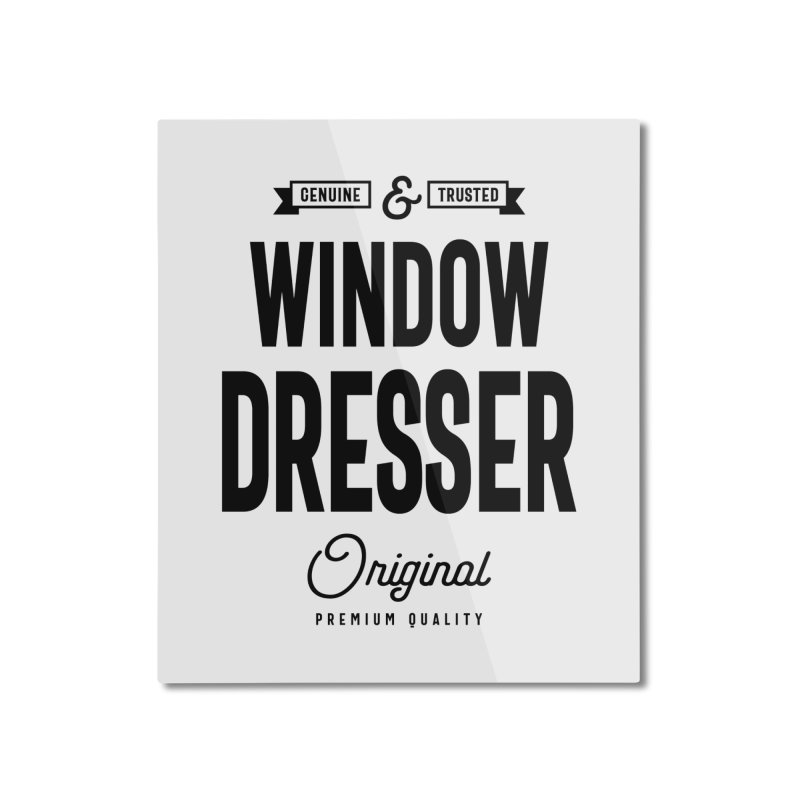 Window Dresser Gift Funny Job Title Profession Birthday Idea Home Mounted Aluminum Print by Cido Lopez Shop