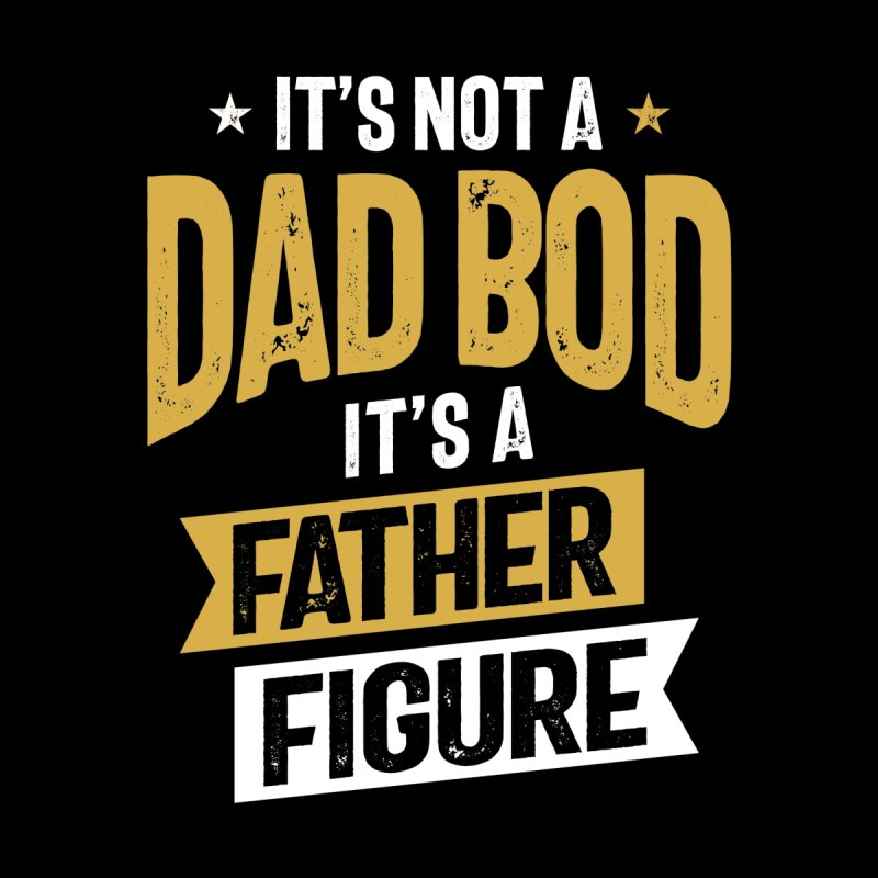 It's Not a Dad Bod It's a Father Figure | Father's Day Men's T-Shirt by Cido Lopez Shop