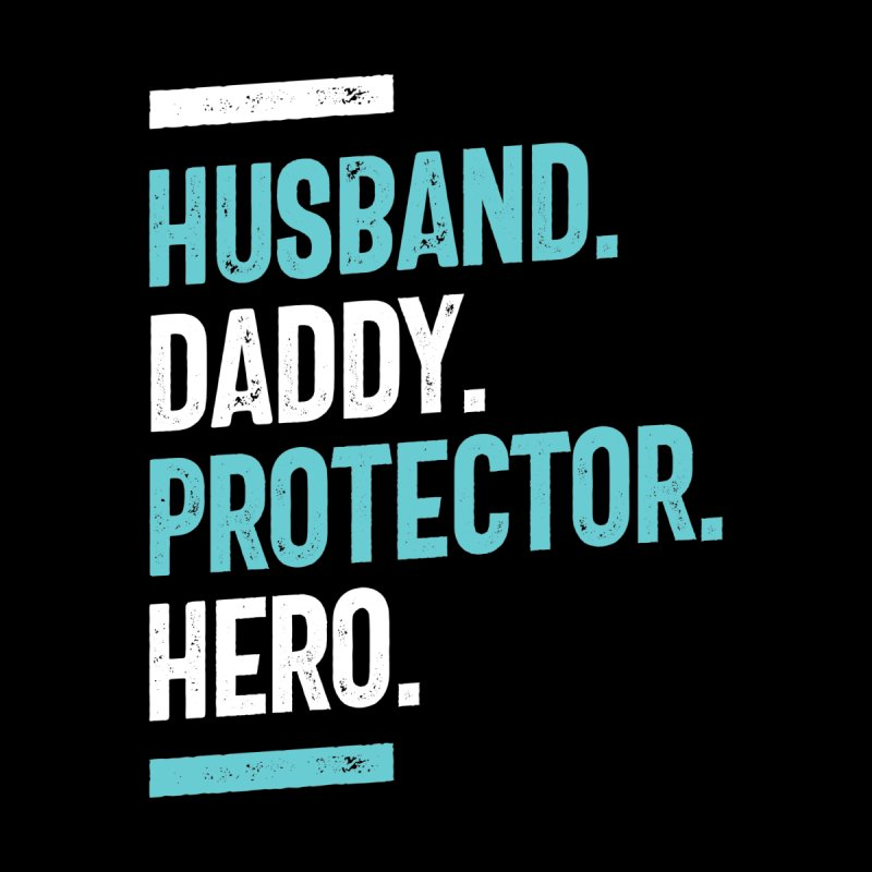 Husband. Daddy. Protector. Hero | Father's Day Men's T-Shirt by Cido Lopez Shop