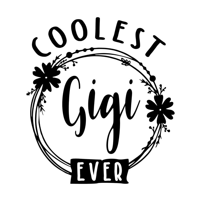 Coolest Gigi Ever | Mom and Grandma Women's T-Shirt by Cido Lopez Shop