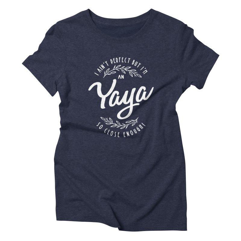 I Ain't Perfect But I'm an Yaya So Close Enough! Women's T-Shirt by Cido Lopez Shop