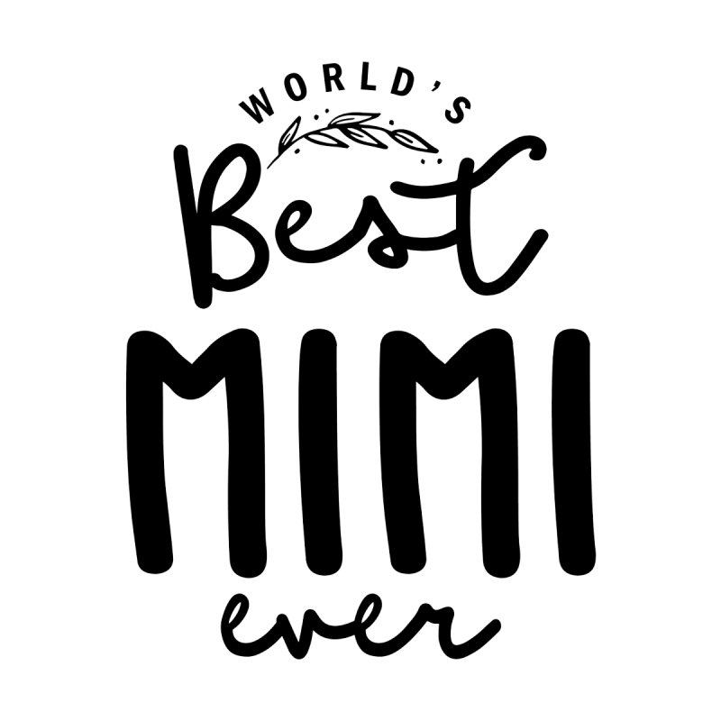 World's Best Mimi Ever | Mom and Grandma Women's T-Shirt by Cido Lopez Shop