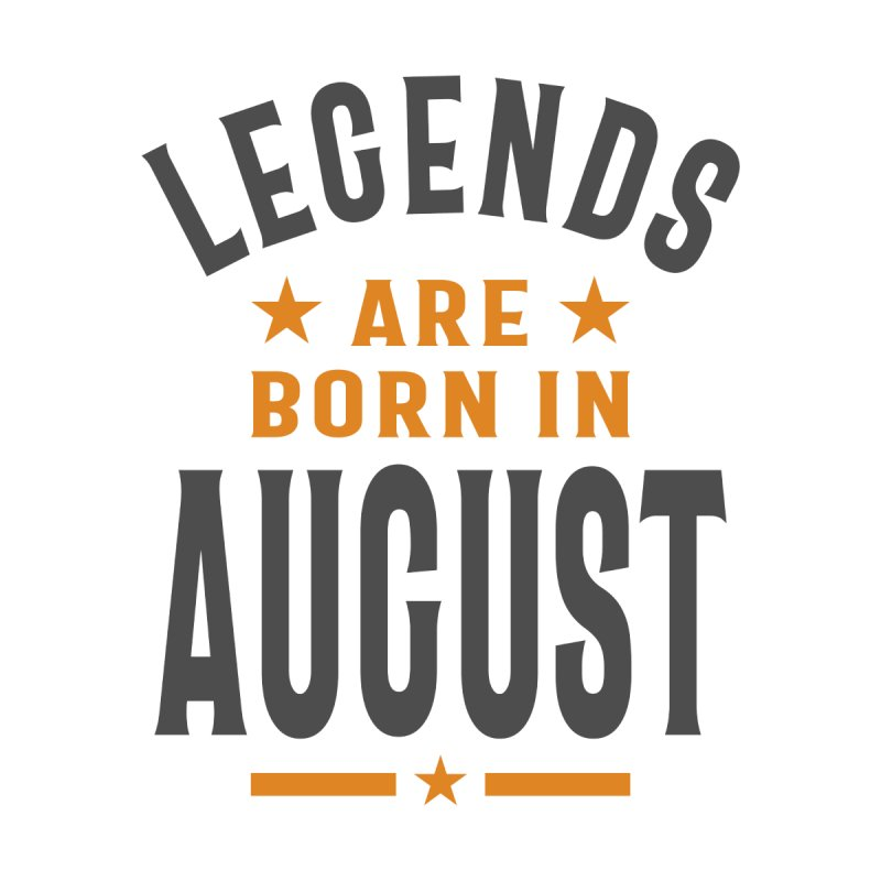 Legends Are Born In August Birthday Home Fine Art Print by Cido Lopez Shop