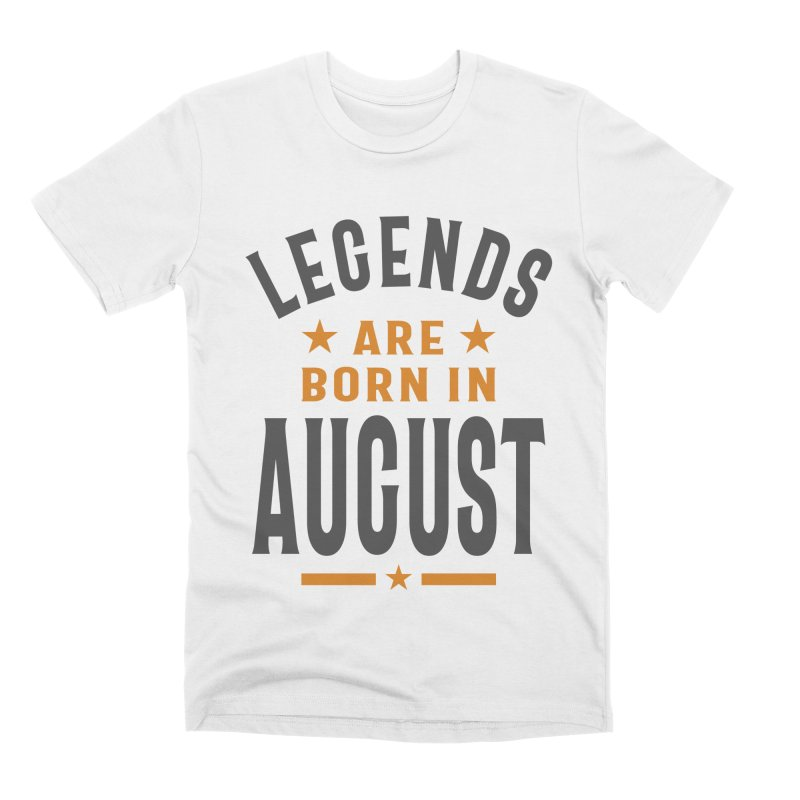 Legends Are Born In August Birthday Men's T-Shirt by Cido Lopez Shop