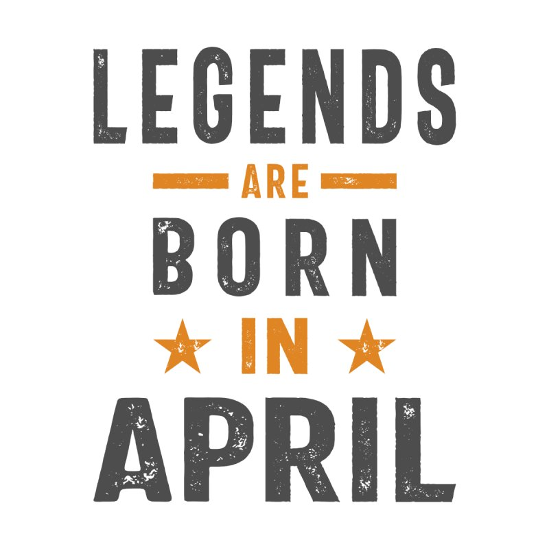 Legends Are Born In April Birthday Men's T-Shirt by Cido Lopez Shop