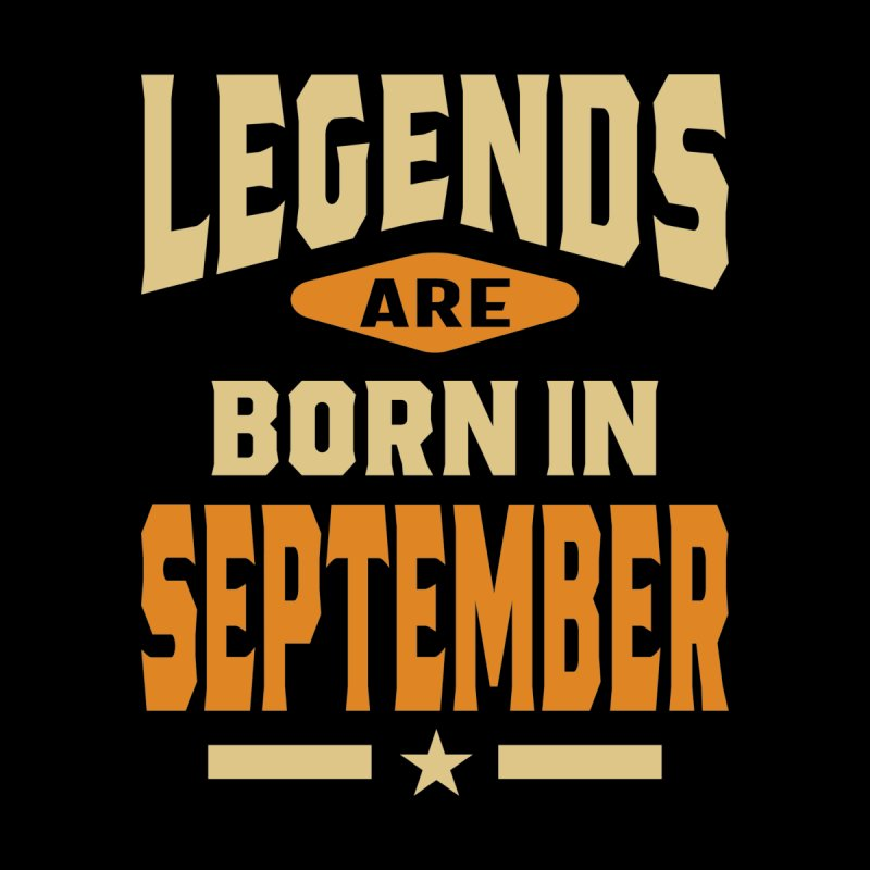 Legends Are Born In September Birthday Men's T-Shirt by Cido Lopez Shop