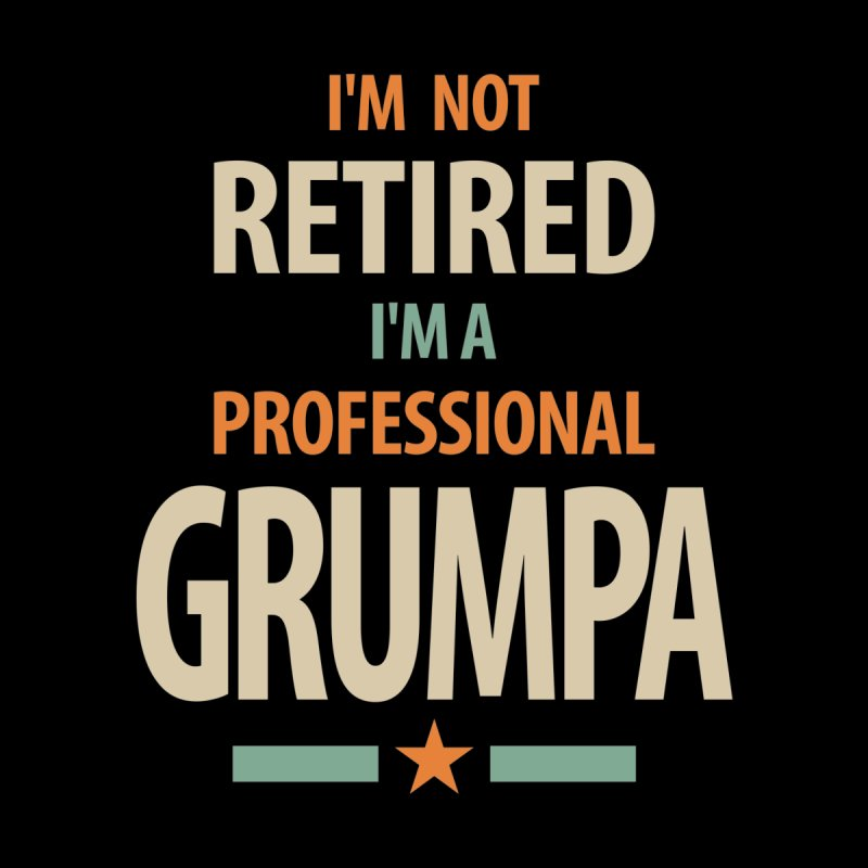 I'm Not Retired I'm a Professional Grumpa - Dad and Grandpa Kids T-Shirt by Cido Lopez Shop