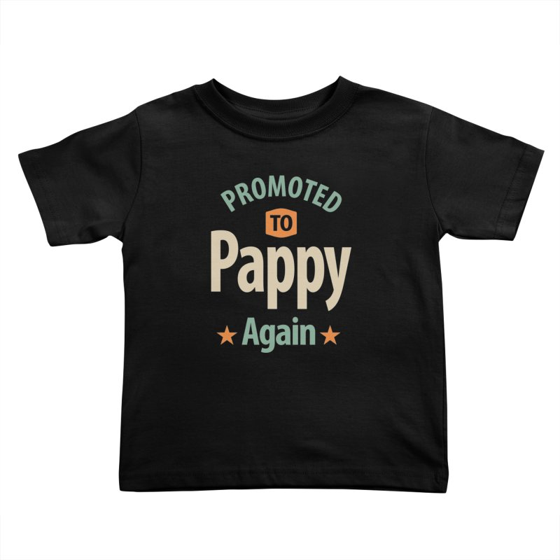 Promoted To Pappy Again - Dad and Grandpa Kids Toddler T-Shirt by Cido Lopez Shop