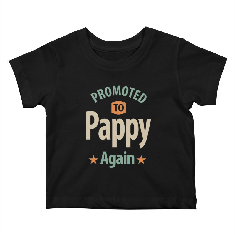 Promoted To Pappy Again - Dad and Grandpa Kids Baby T-Shirt by Cido Lopez Shop