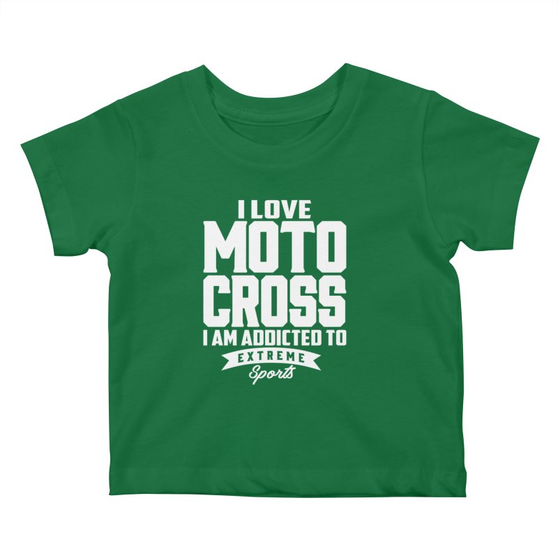 I Love Motocross I Am Addicted To Extreme Sport Kids Baby T-Shirt by Cido Lopez Shop