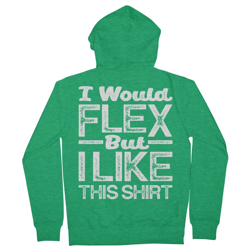 I Would Flex But I Like This Shirt Funny Working Out Gym Tee For Guys Women's Zip-Up Hoody by Cido Lopez Shop