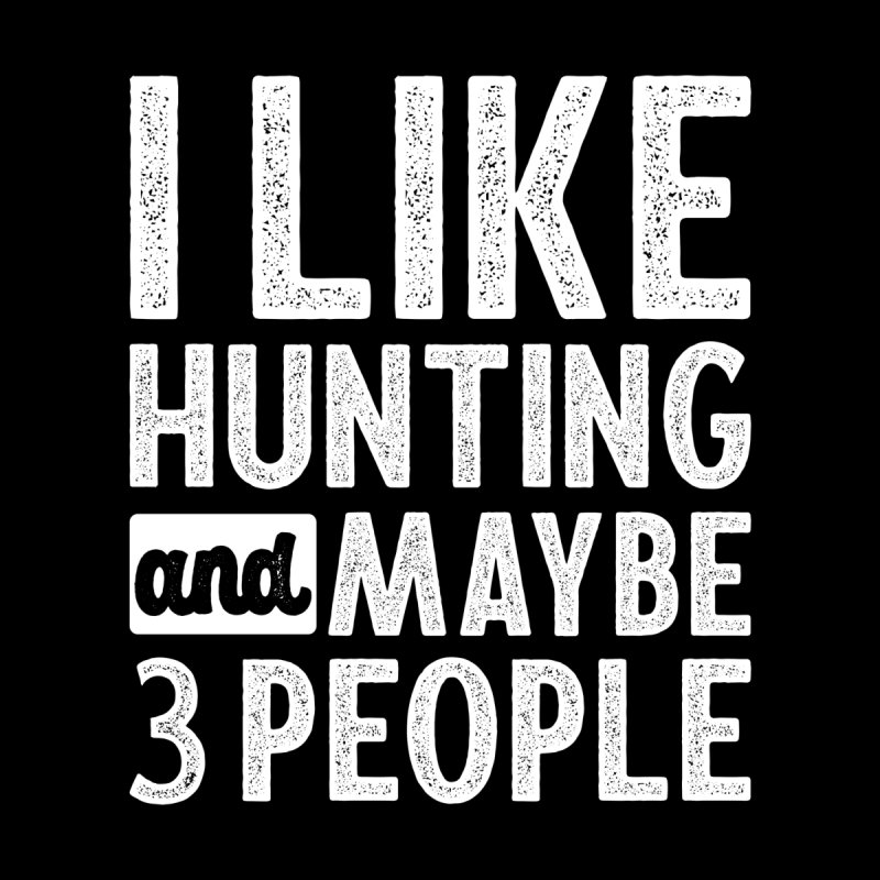 I Like Hunting and Maybe 3 People Funny Gift for Hunter Deer Hunt Women's T-Shirt by Cido Lopez Shop