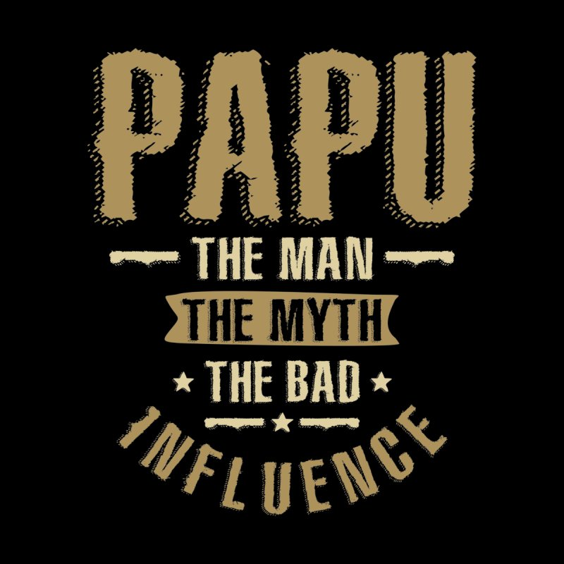Mens Papu The Man The Myth The Bad Influence Men's T-Shirt by Cido Lopez Shop