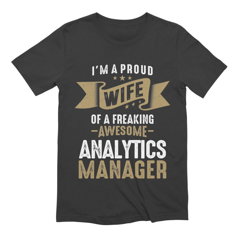 I'm a Proud Wife of a Freaking Awesome Analytics Manager Men's T-Shirt by Cido Lopez Shop