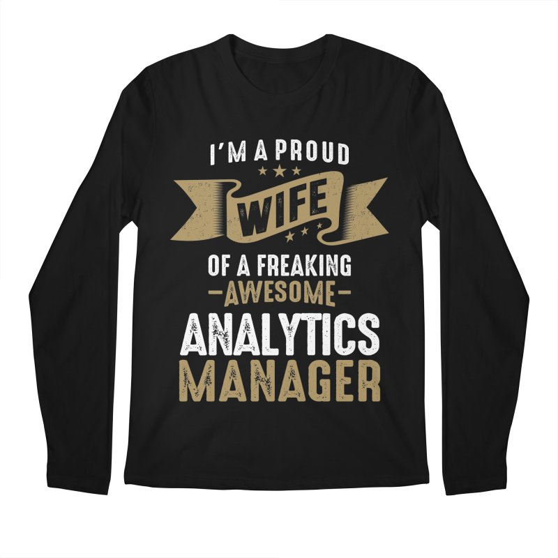 I'm a Proud Wife of a Freaking Awesome Analytics Manager Men's Longsleeve T-Shirt by Cido Lopez Shop