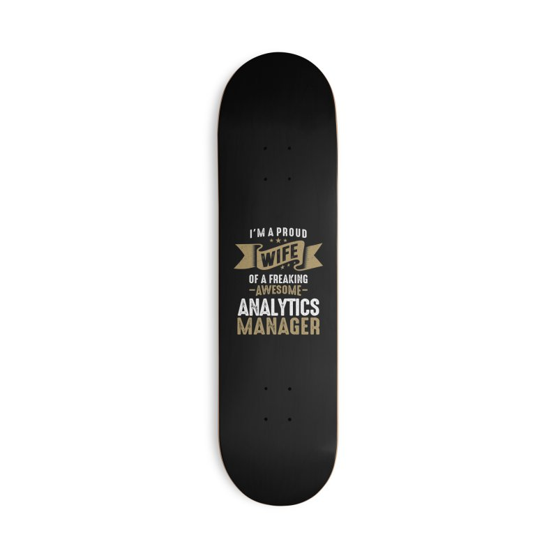 I'm a Proud Wife of a Freaking Awesome Analytics Manager Accessories Skateboard by Cido Lopez Shop