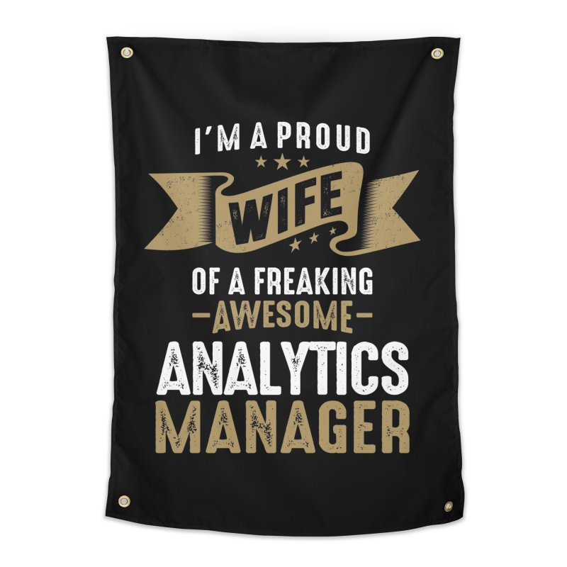 I'm a Proud Wife of a Freaking Awesome Analytics Manager Home Tapestry by Cido Lopez Shop