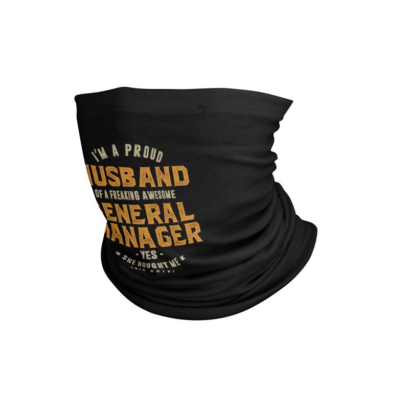 I'm a Proud Husband of a Freaking Awesome General Manager Accessories Neck Gaiter by Cido Lopez Shop