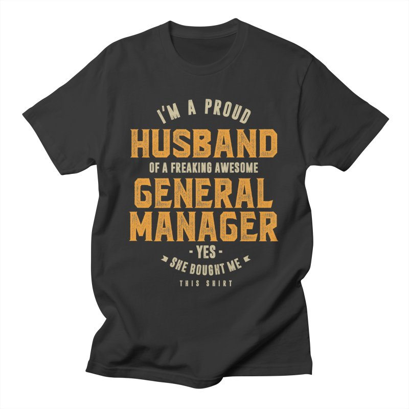 I'm a Proud Husband of a Freaking Awesome General Manager Men's T-Shirt by Cido Lopez Shop