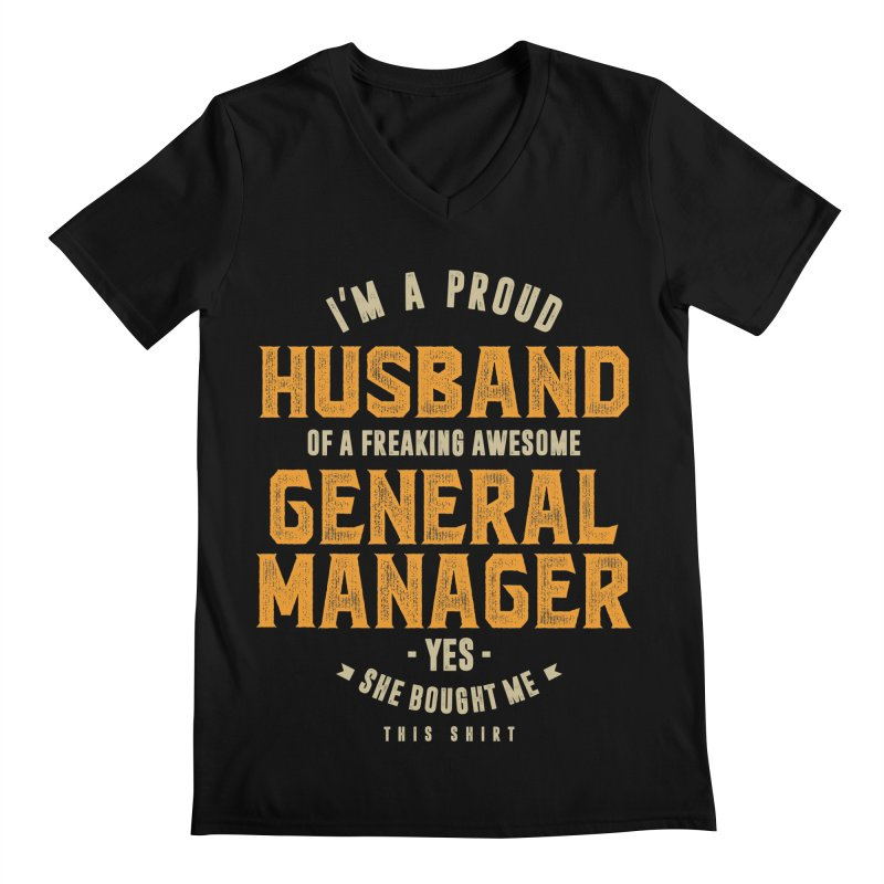 I'm a Proud Husband of a Freaking Awesome General Manager Men's V-Neck by Cido Lopez Shop