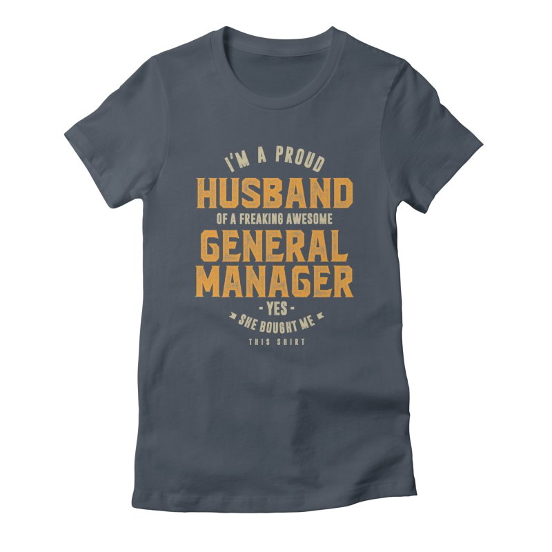 I'm a Proud Husband of a Freaking Awesome General Manager Women's T-Shirt by Cido Lopez Shop