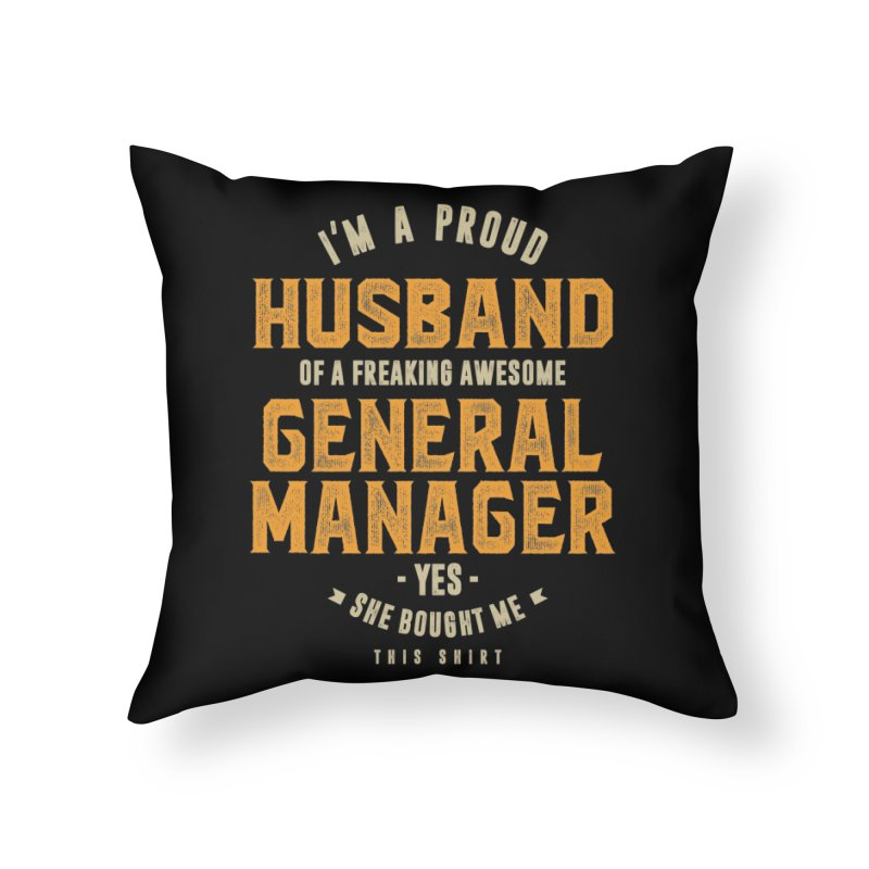 I'm a Proud Husband of a Freaking Awesome General Manager Home Throw Pillow by Cido Lopez Shop